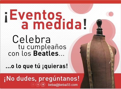 ¡Eventos a medida! Celebra tu cumpleaños con los Beatles... o lo que tú ¡quieras! ¡No dudes, pregúntanos!